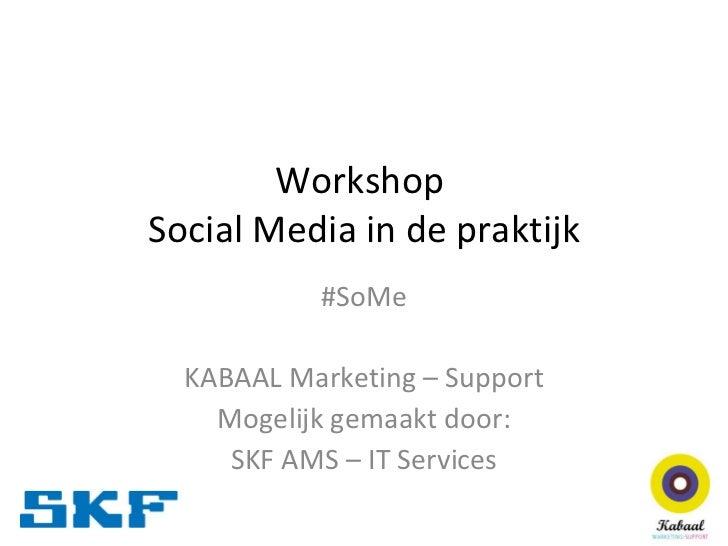 Workshop  Social Media in de praktijk #SoMe KABAAL Marketing – Support Mogelijk gemaakt door: SKF AMS – IT Services