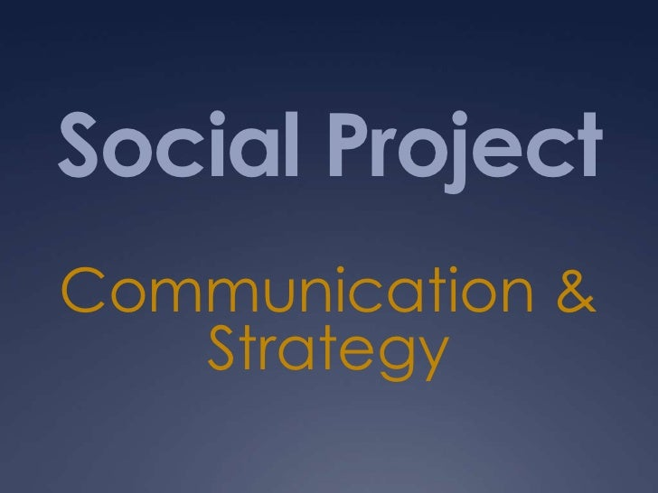 Social ProjectCommunication &   Strategy