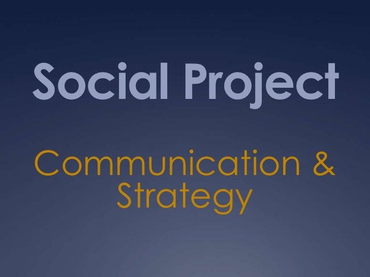Social ProjectCommunication &   Strategy