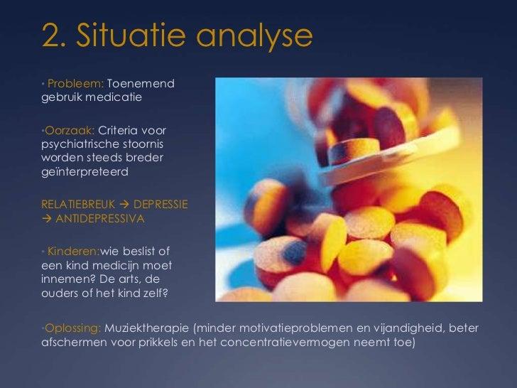 2. Situatie analyse• Probleem: Toenemendgebruik medicatie•Oorzaak: Criteria voorpsychiatrische stoornisworden steeds brede...