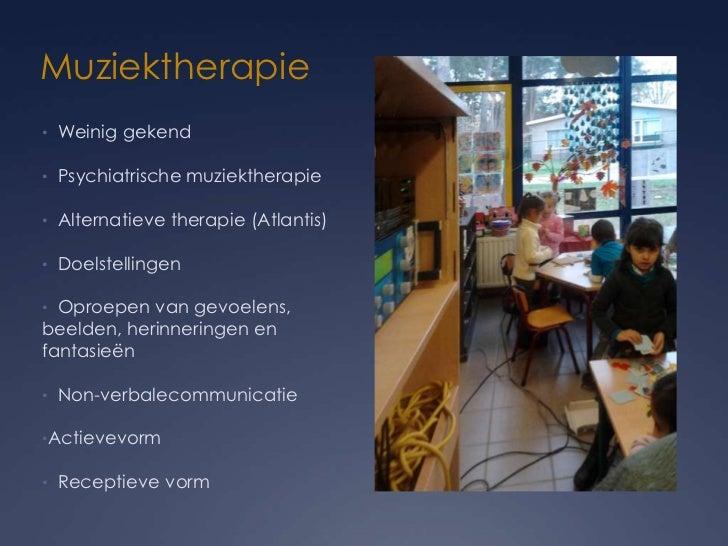 Muziektherapie• Weinig gekend• Psychiatrische muziektherapie• Alternatieve therapie (Atlantis)• Doelstellingen• Oproepen v...