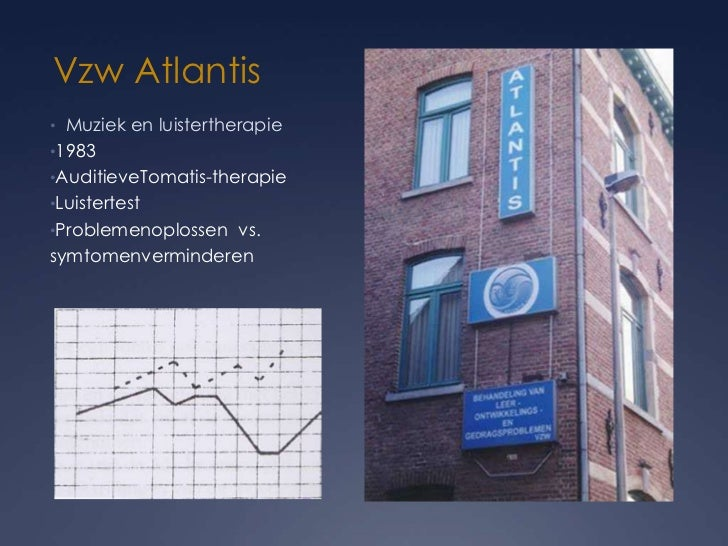 Vzw Atlantis• Muziek en luistertherapie•1983•AuditieveTomatis-therapie•Luistertest•Problemenoplossen vs.symtomenverminderen