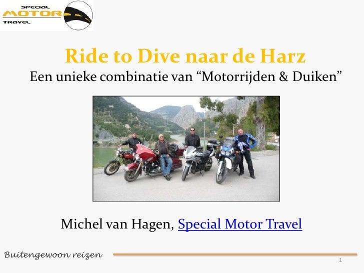 """Buitengewoon reizen <br />1<br />Ride to Dive naar de Harz<br />Een unieke combinatie van """"Motorrijden & Duiken""""<br />Mich..."""