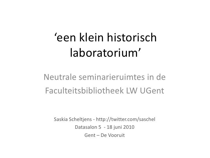 'een klein historisch laboratorium'<br />Neutrale seminarieruimtes in de <br />Faculteitsbibliotheek LW UGent<br />Saskia ...