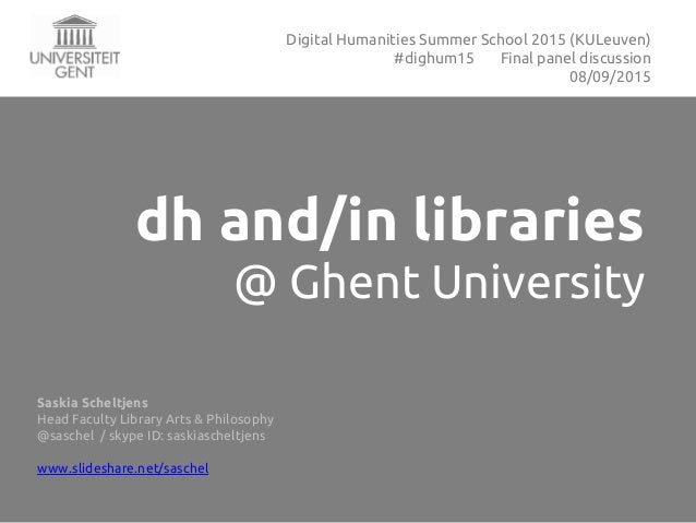 dh and/in libraries @ Ghent University Saskia Scheltjens Head Faculty Library Arts & Philosophy @saschel / skype ID: saski...
