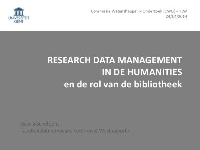 RESEARCH DATA MANAGEMENT IN DE HUMANITIES en de rol van de bibliotheek Saskia Scheltjens faculteitsbibliothecaris Letteren...