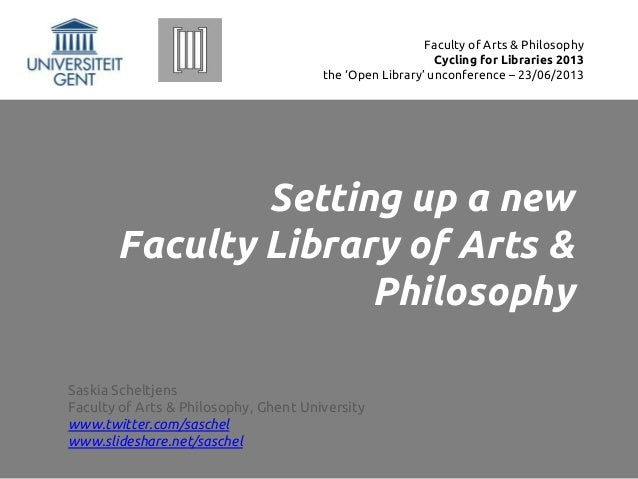 Setting up a newFaculty Library of Arts &PhilosophySaskia ScheltjensFaculty of Arts & Philosophy, Ghent Universitywww.twit...
