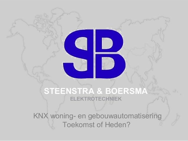 STEENSTRA & BOERSMA ELEKTROTECHNIEK  KNX woning- en gebouwautomatisering Toekomst of Heden? Fußzeileneintrag  1