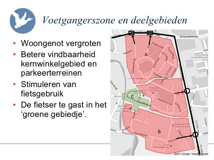 Voetgangerszone en deelgebieden <ul><li>Woongenot vergroten </li></ul><ul><li>Betere vindbaarheid kernwinkelgebied en park...