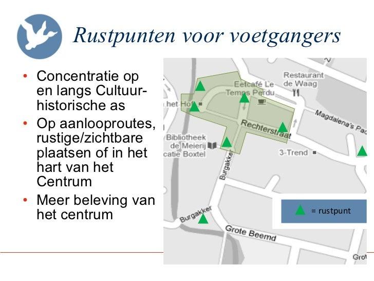 Rustpunten voor voetgangers <ul><li>Concentratie op  en langs Cultuur- historische as </li></ul><ul><li>Op aanlooproutes, ...