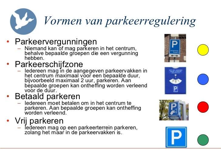 Vormen van parkeerregulering <ul><li>Parkeervergunningen </li></ul><ul><ul><li>Niemand kan of mag parkeren in het centrum,...