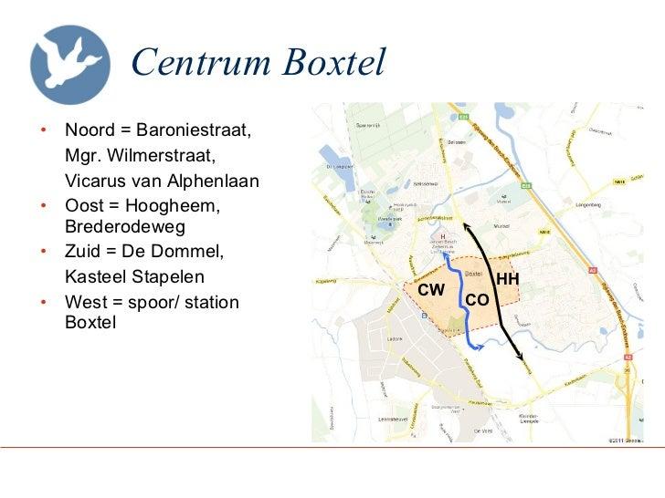 Centrum Boxtel <ul><li>Noord = Baroniestraat,  </li></ul><ul><li>Mgr. Wilmerstraat,  </li></ul><ul><li>Vicarus van Alphenl...