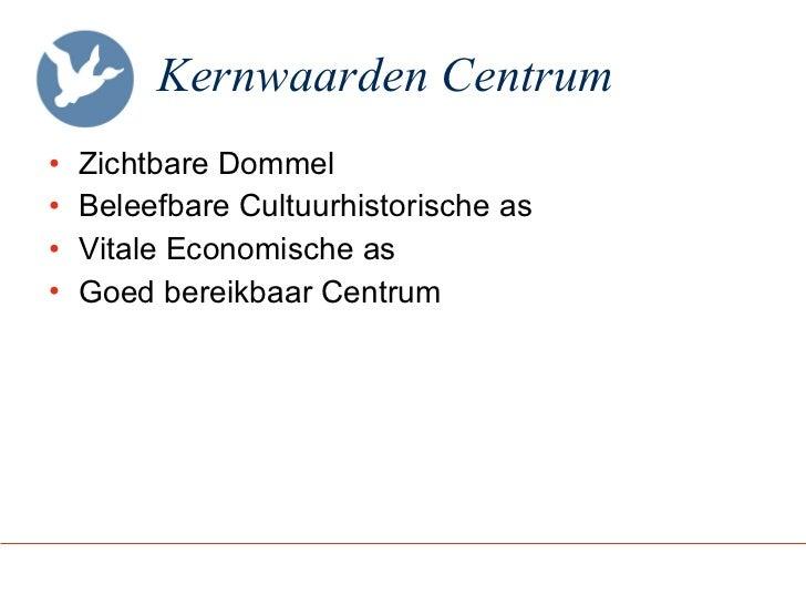 Kernwaarden Centrum <ul><li>Zichtbare Dommel </li></ul><ul><li>Beleefbare Cultuurhistorische as </li></ul><ul><li>Vitale E...