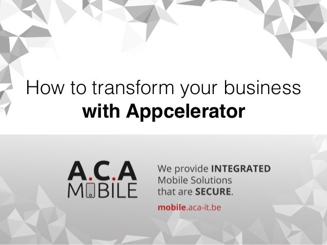 How to transform your business  with Appcelerator