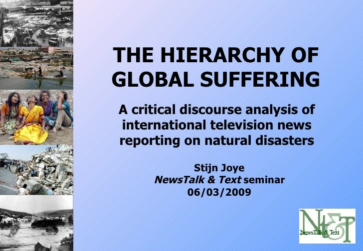 THE HIERARCHY OF GLOBAL SUFFERING A critical discourse analysis of international television news reporting on natural disa...