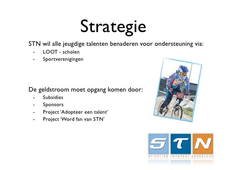 Strategie STN wil alle jeugdige talenten benaderen voor ondersteuning via:  -   LOOT - scholen  -   Sportverenigingen     ...