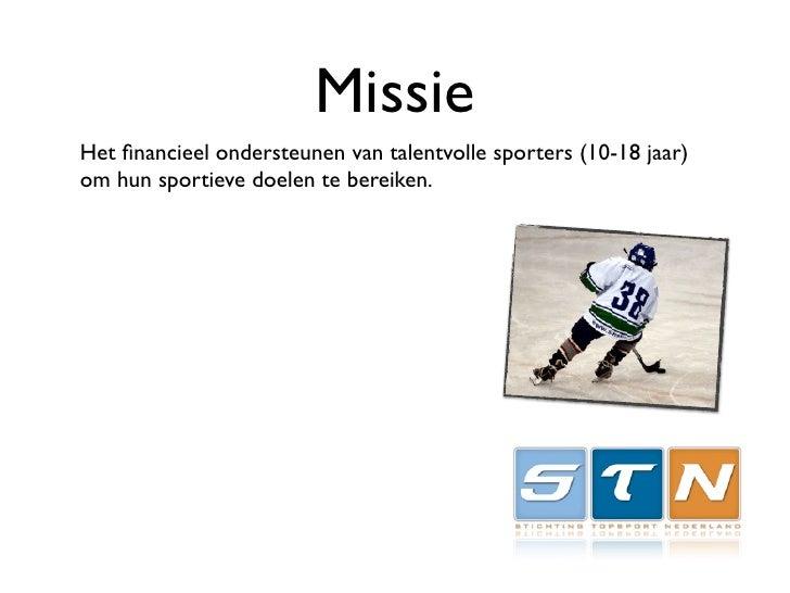 Missie Het financieel ondersteunen van talentvolle sporters (10-18 jaar) om hun sportieve doelen te bereiken.