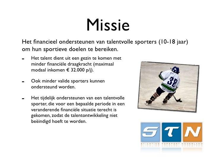 Missie Het financieel ondersteunen van talentvolle sporters (10-18 jaar) om hun sportieve doelen te bereiken. -   Het talen...