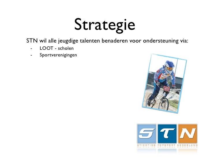 Strategie STN wil alle jeugdige talenten benaderen voor ondersteuning via:  -   LOOT - scholen  -   Sportverenigingen