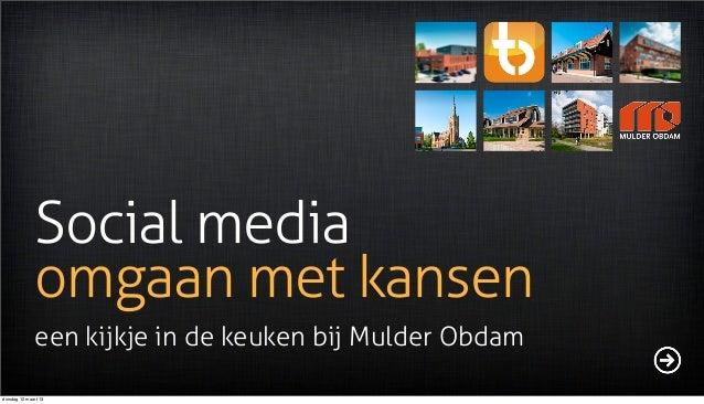 Social media              omgaan met kansen              een kijkje in de keuken bij Mulder Obdamdinsdag 12 maart 13