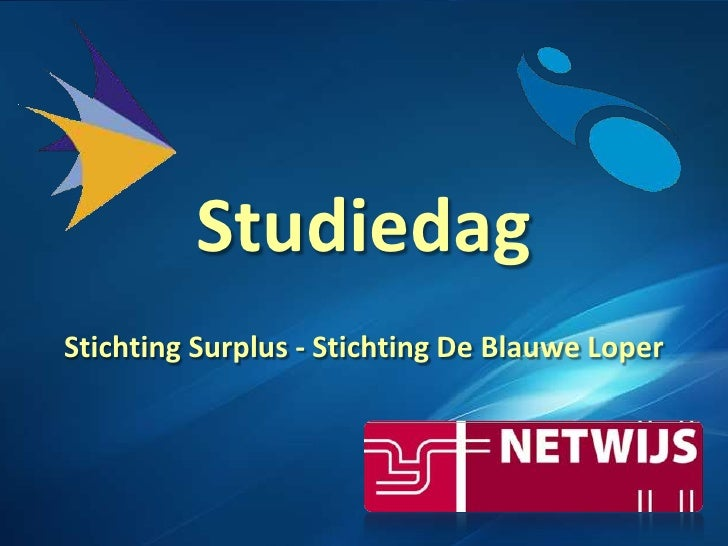 Studiedag<br />Stichting Surplus - Stichting De BlauweLoper<br />