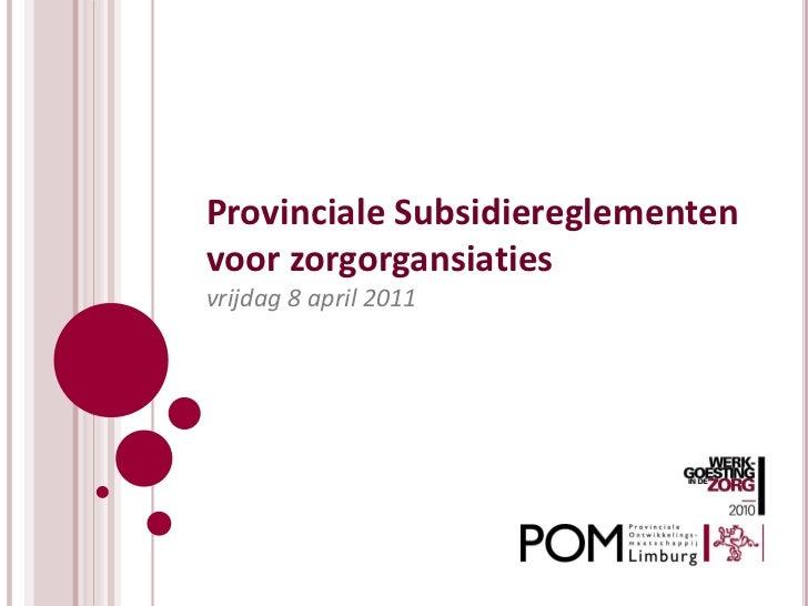 Provinciale Subsidiereglementenvoor zorgorgansiatiesvrijdag 8 april 2011