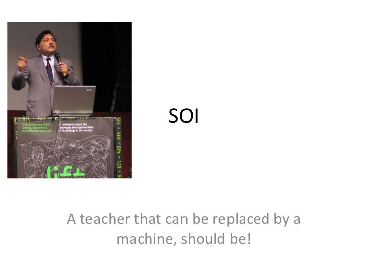 SOI<br />A teacher that can be replaced by a machine, should be!<br />