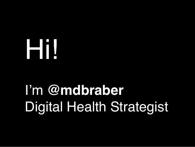 Hi!I'm @mdbraberDigital Health Strategist
