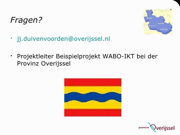 Fragen?   jj.duivenvoorden@overijssel.nl   Projektleiter Beispielprojekt WABO-IKT bei der   Provinz Overijssel