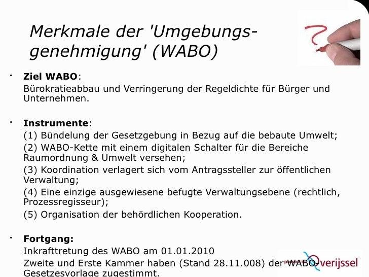 Merkmale der 'Umgebungs-      genehmigung' (WABO)    Ziel WABO:     Bürokratieabbau und Verringerung der Regeldichte für ...