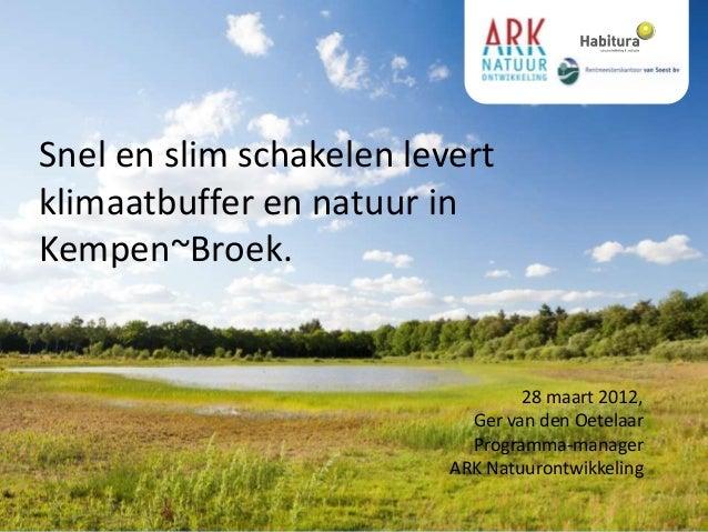 Snel en slim schakelen levertklimaatbuffer en natuur inKempen~Broek.                                  28 maart 2012,      ...