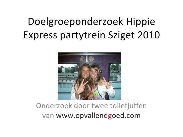 Doelgroeponderzoek Hippie Express partytrein Sziget 2010 Onderzoek door twee toiletjuffen van  www.opvallend g oed.com
