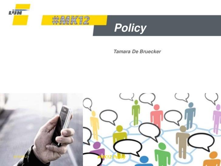 Policy                  Tamara De Bruecker9/10/2012   #MK12 Policy               Dia 1
