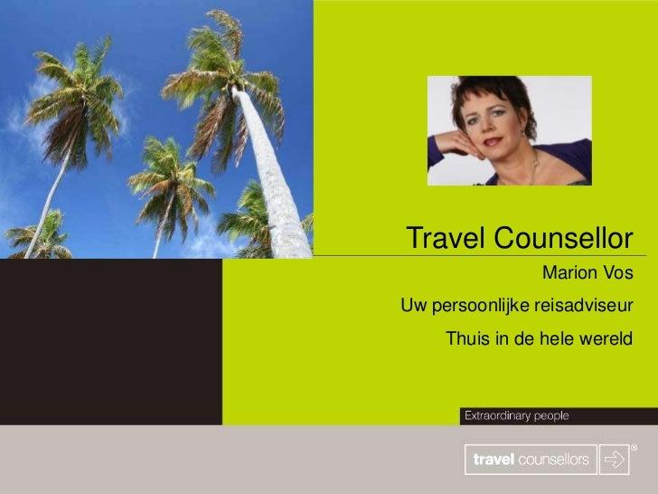 Travel Counsellor                 Marion VosUw persoonlijke reisadviseur     Thuis in de hele wereld