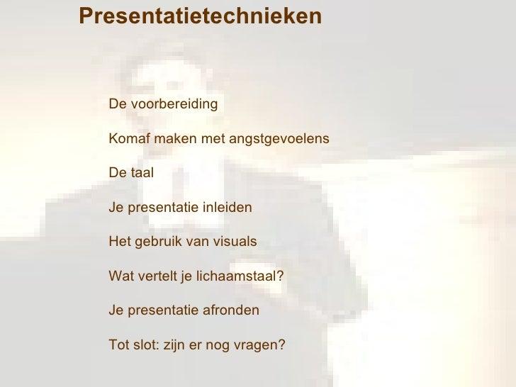 Presentatietechnieken De voorbereiding Komaf maken met angstgevoelens De taal Je presentatie inleiden Het gebruik van visu...