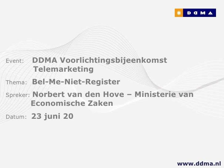 Event:   DDMA Voorlichtingsbijeenkomst        Telemarketing Thema:  Bel-Me-Niet-Register Spreker:  Norbert van den Hove – ...