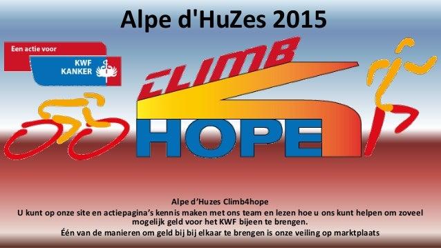 Alpe d'HuZes 2015 Alpe d'Huzes Climb4hope U kunt op onze site en actiepagina's kennis maken met ons team en lezen hoe u on...