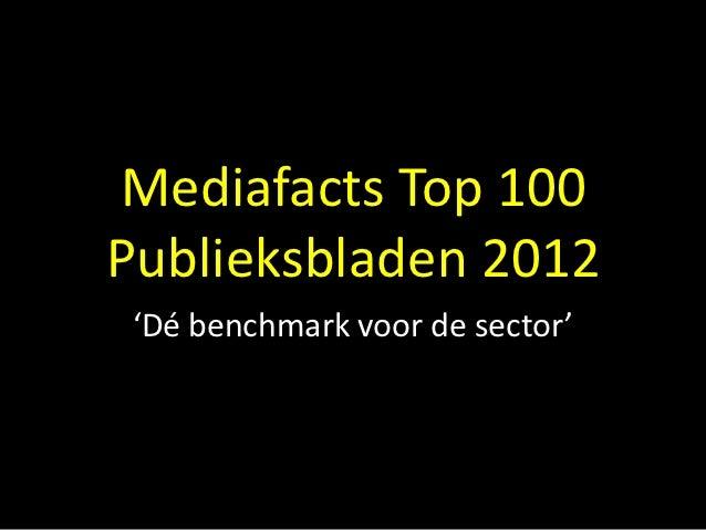 Mediafacts Top 100Publieksbladen 2012 'Dé benchmark voor de sector'