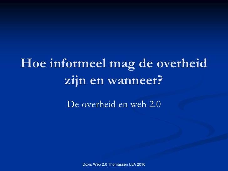 Hoe informeel mag de overheid        zijn en wanneer?        De overheid en web 2.0               Doxis Web 2.0 Thomassen ...