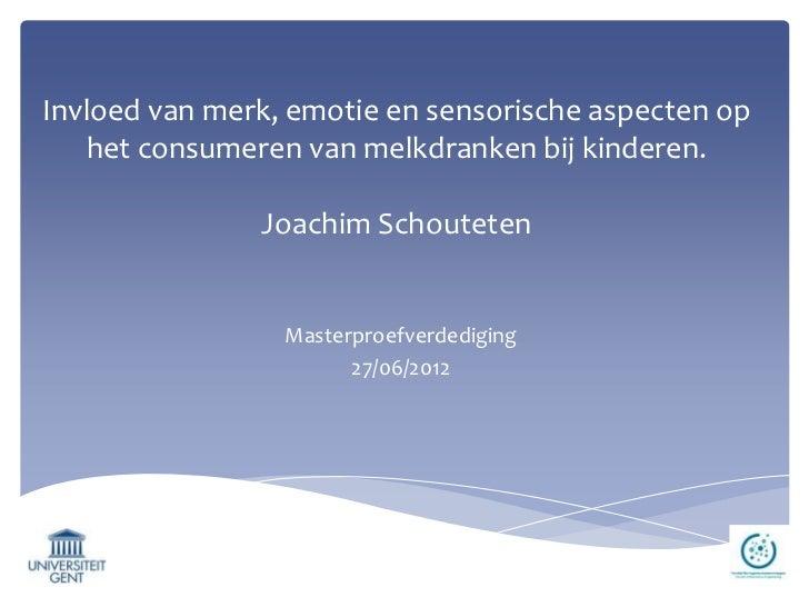 Invloed van merk, emotie en sensorische aspecten op   het consumeren van melkdranken bij kinderen.               Joachim S...