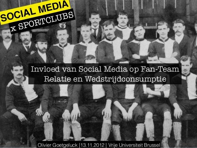 ME DIA OCIAL       BSS     RT CLU  x SPO      Invloed van Social Media op Fan-Team         Relatie en Wedstrijdconsumptie ...