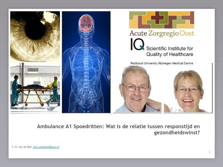 de patiënt centraal ! 1 1 Ambulance A1 Spoedritten: Wat is de relatie tussen responstijd en gezondheidswinst? T. H. van de...