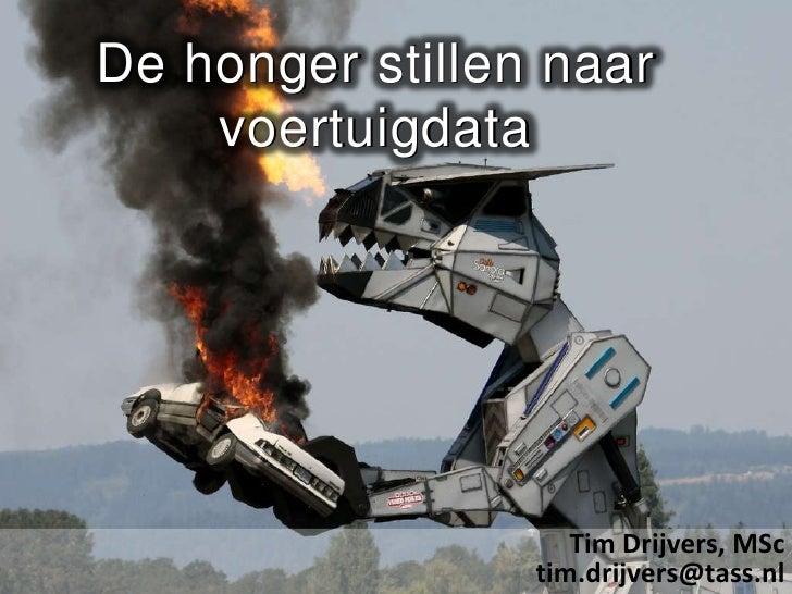 De honger stillen naar voertuigdata<br />Tim Drijvers, MSctim.drijvers@tass.nl<br />