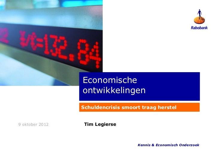 Economische                 ontwikkelingen                 Schuldencrisis smoort traag herstel9 oktober 2012    Tim Legier...