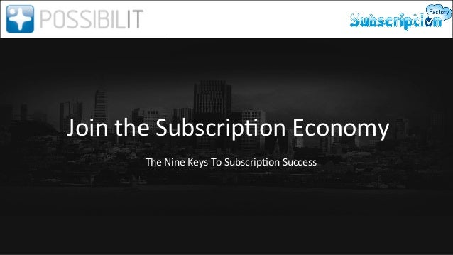 Join  the  Subscrip0on  Economy   The  Nine  Keys  To     ubscrip0on  Success   S