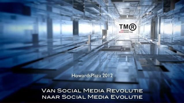 HowardsPlaza 2012                             Van Social Media Revolutie© 2012 TMR Brand Marketing                        ...