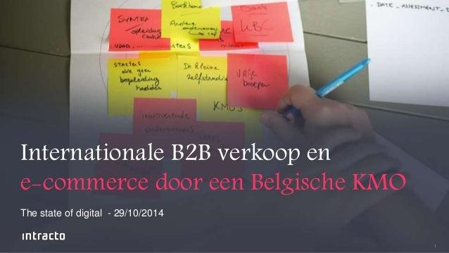 1  Internationale B2B verkoop en  e-commerce door een Belgische KMO  The state of digital - 29/10/2014