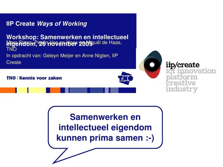 IIP Create Ways of Working  Workshop: Samenwerken en intellectueel Marc Steen, Pepijnnovember 2009 eigendom, 26 Vos en Haa...