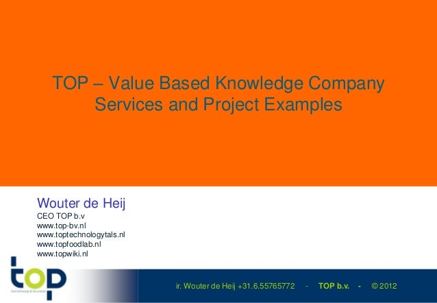 TOP – Value Based Knowledge Company        Services and Project ExamplesWouter de HeijCEO TOP b.vwww.top-bv.nlwww.toptechn...