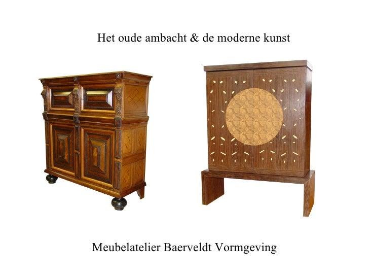 <ul><ul><li>Het oude ambacht & de moderne kunst </li></ul></ul>Meubelatelier Baerveldt Vormgeving
